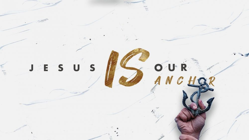 Jesus IS… Our Anchor