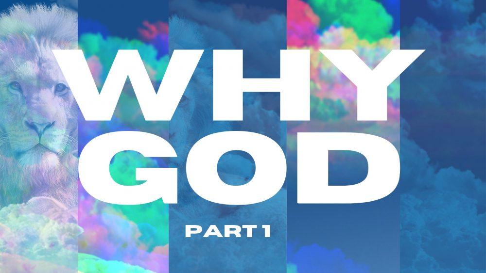 """Why God"" Part 1"
