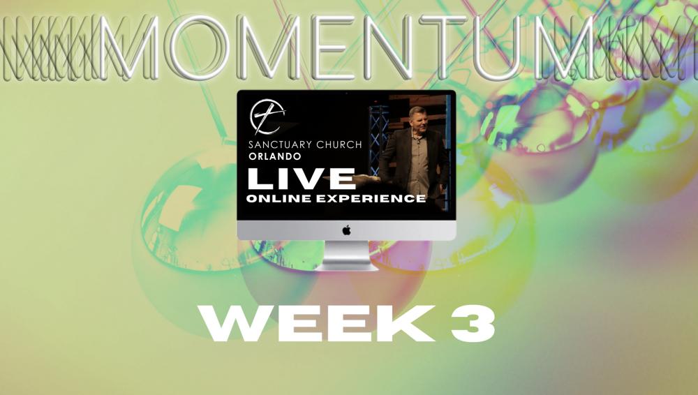 Momentum l Week 3 l 7/26/20